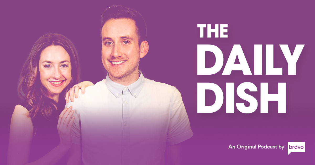 The Daily Dish Podcast   Bravo TV Official Site