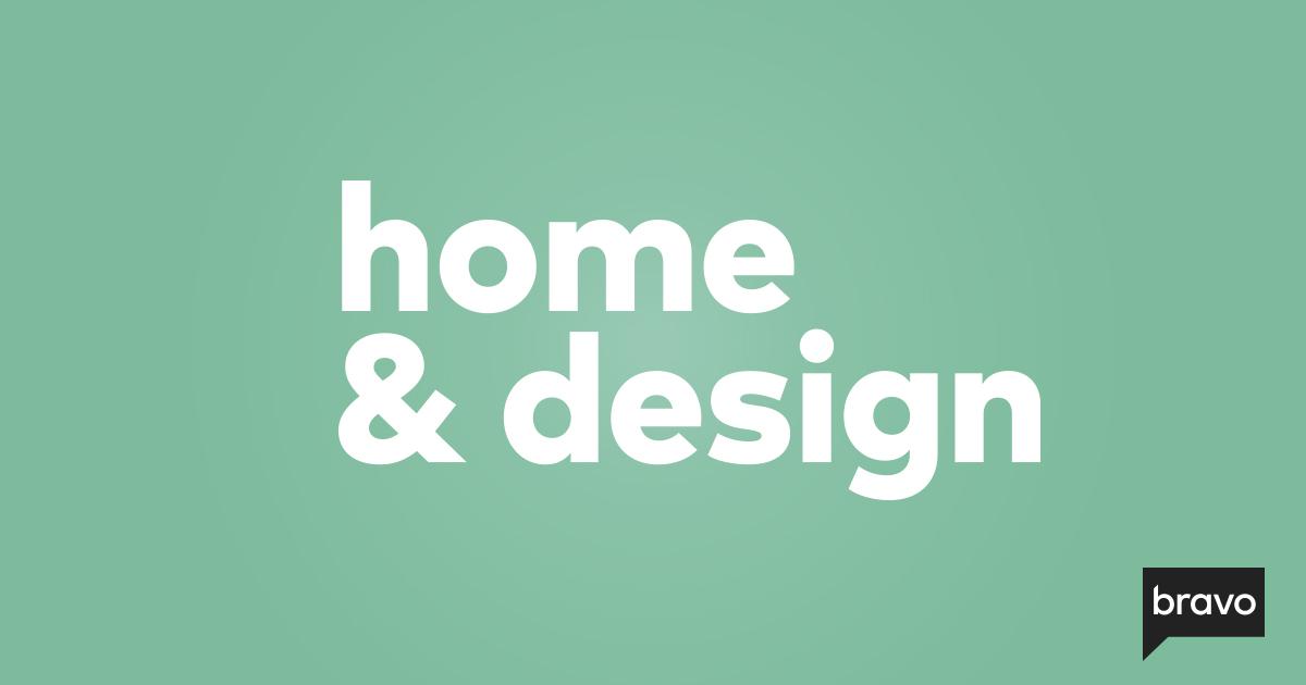 Home & Design | Bravo TV Official Site
