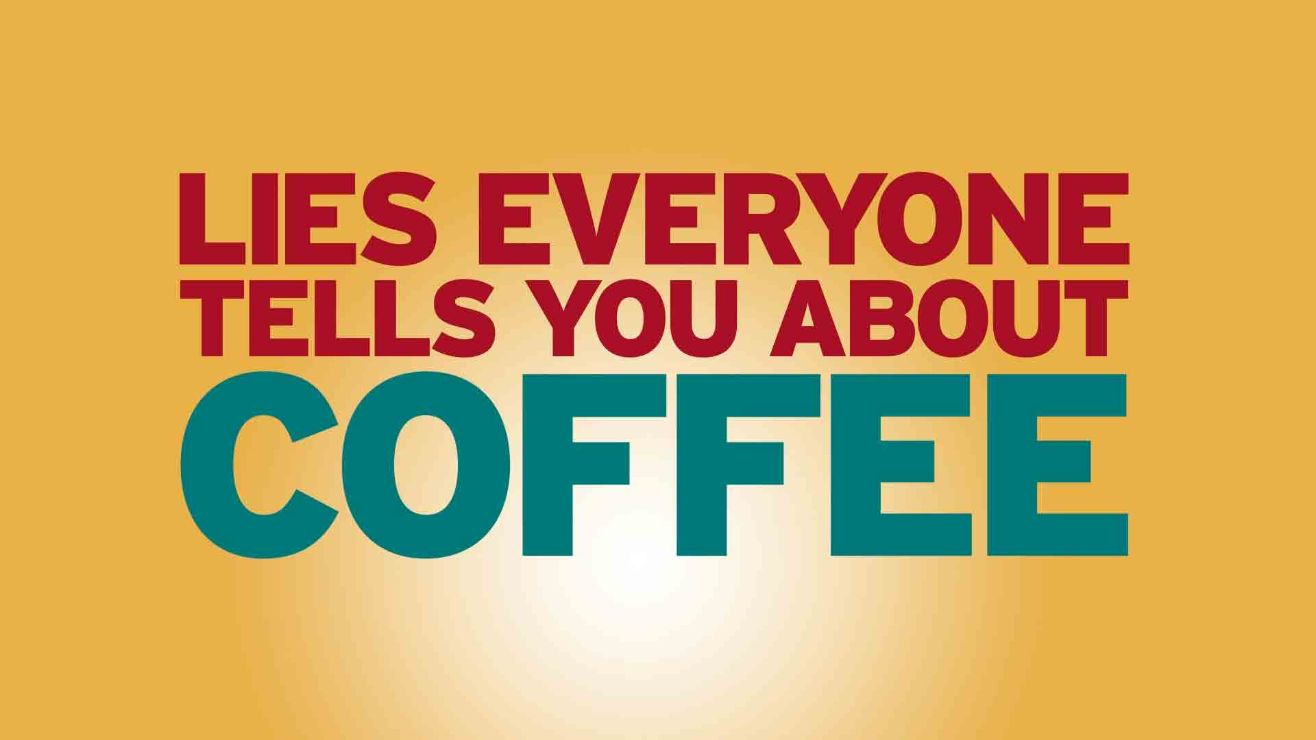 Lies Everyone Tells You About Coffee
