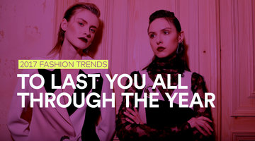 2017 Trends To Last You All Through The Year
