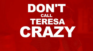Don't Call Teresa Crazy
