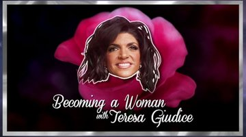 Becoming a Woman with Teresa Giudice