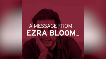 A Message from Ezra Bloom...